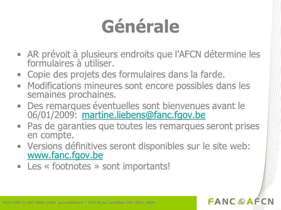 Générale Het FANC is ISO 9001:2000 gecertifieerd – lAFCN est certifiée ISO 9001:2000 AR prévoit à plusieurs endroits que lAFCN détermine les formulaires à utiliser.