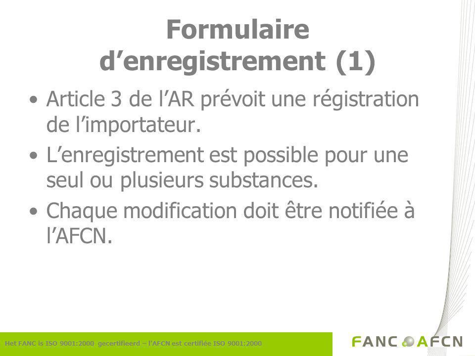 Formulaire denregistrement (1) Het FANC is ISO 9001:2000 gecertifieerd – lAFCN est certifiée ISO 9001:2000 Article 3 de lAR prévoit une régistration de limportateur.