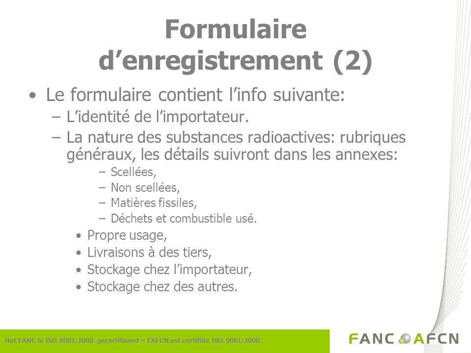 Formulaire denregistrement (2) Het FANC is ISO 9001:2000 gecertifieerd – lAFCN est certifiée ISO 9001:2000 Le formulaire contient linfo suivante: –Lidentité de limportateur.