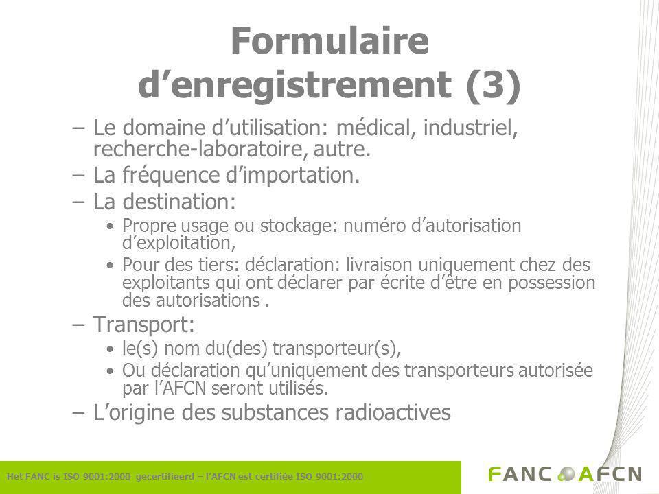 Formulaire denregistrement (3) Het FANC is ISO 9001:2000 gecertifieerd – lAFCN est certifiée ISO 9001:2000 –Le domaine dutilisation: médical, industriel, recherche-laboratoire, autre.