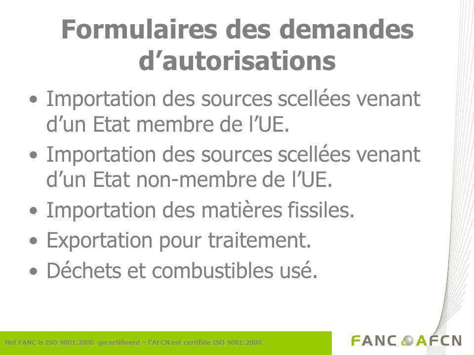 Formulaires des demandes dautorisations Het FANC is ISO 9001:2000 gecertifieerd – lAFCN est certifiée ISO 9001:2000 Importation des sources scellées venant dun Etat membre de lUE.
