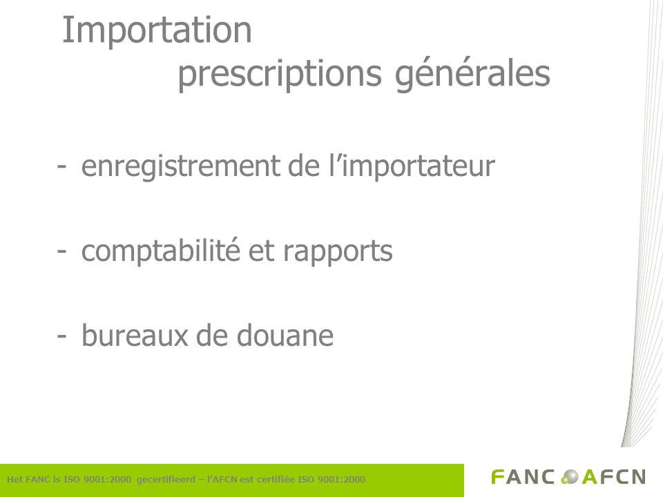 Importation prescriptions générales -enregistrement de limportateur -comptabilité et rapports -bureaux de douane Het FANC is ISO 9001:2000 gecertifiee
