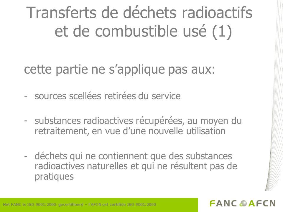 Transferts de déchets radioactifs et de combustible usé (1) cette partie ne sapplique pas aux: -sources scellées retirées du service -substances radio