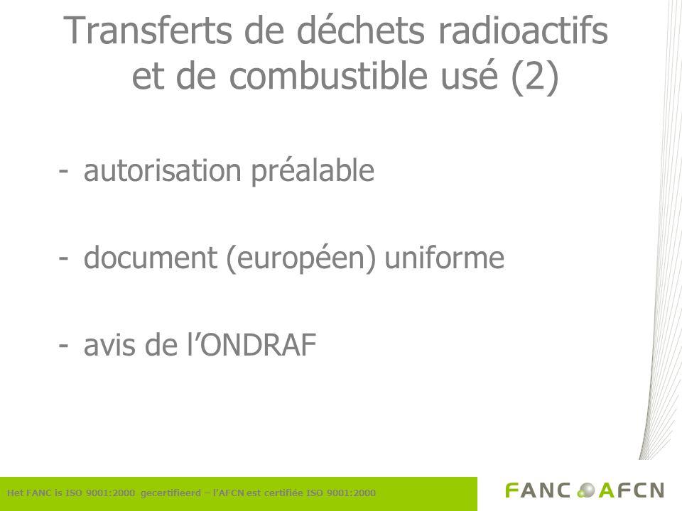 Transferts de déchets radioactifs et de combustible usé (2) -autorisation préalable -document (européen) uniforme -avis de lONDRAF Het FANC is ISO 900