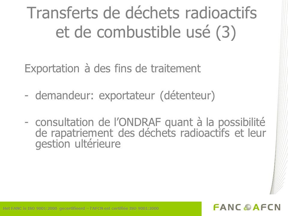 Transferts de déchets radioactifs et de combustible usé (3) Exportation à des fins de traitement -demandeur: exportateur (détenteur) -consultation de