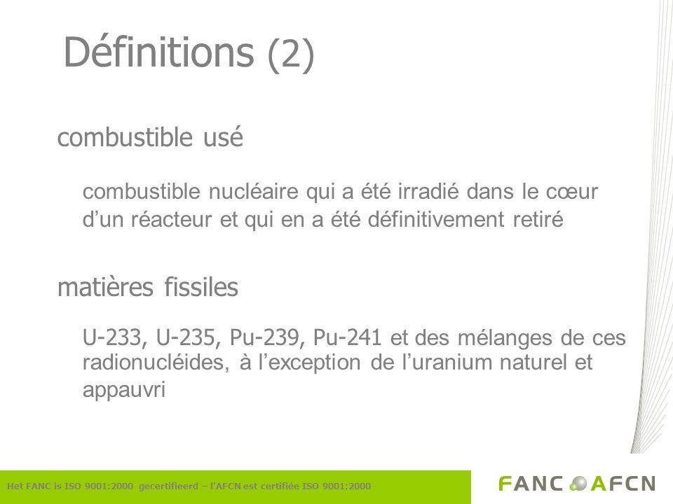 Définitions (2) combustible usé combustible nucléaire qui a été irradié dans le cœur dun réacteur et qui en a été définitivement retiré matières fissi
