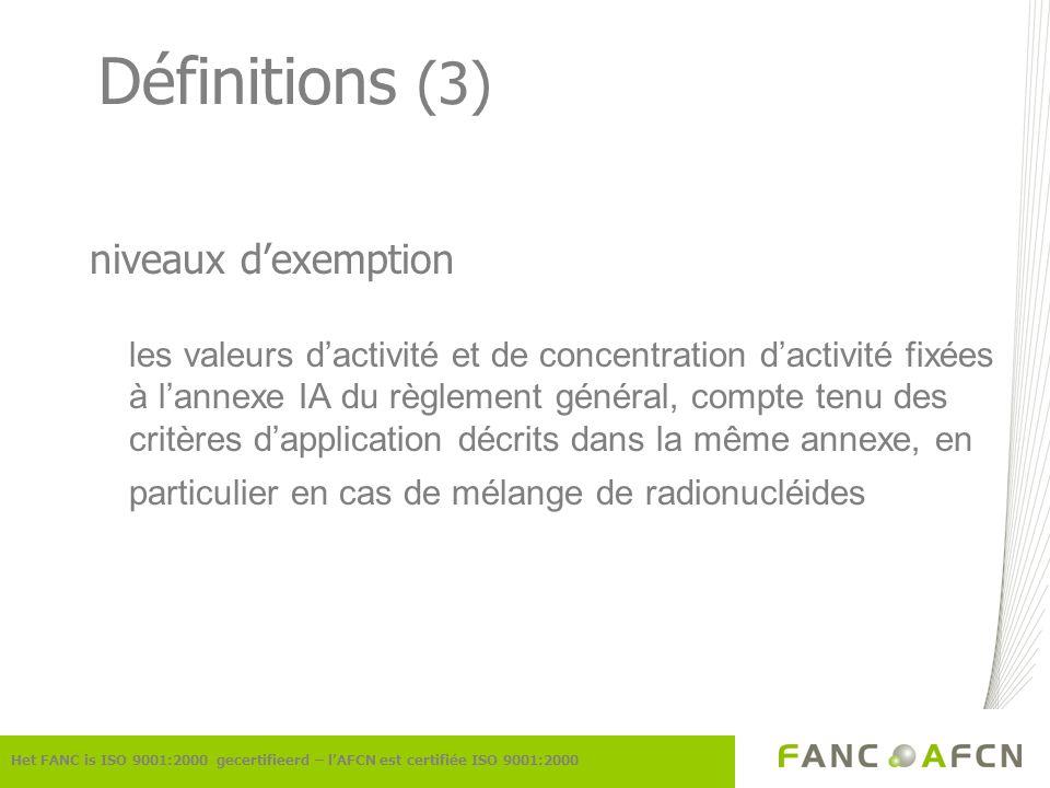 Champ dapplication (1) -importation de toutes substances radioactives -transit et exportation de déchets radioactifs et de combustible usé -exportation à des fins de traitement Het FANC is ISO 9001:2000 gecertifieerd – lAFCN est certifiée ISO 9001:2000