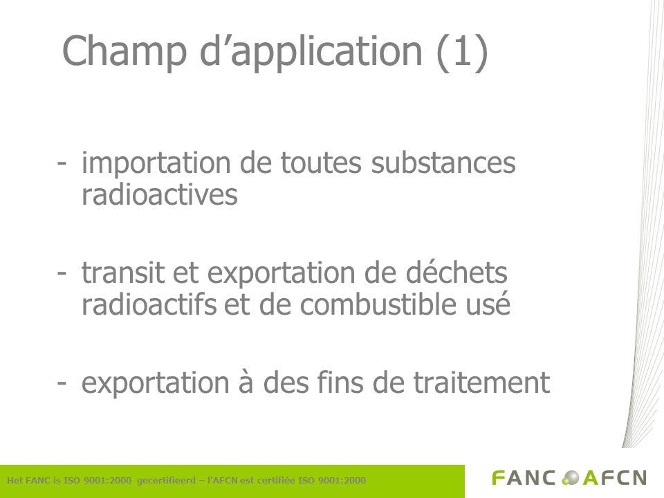 Champ dapplication (1) -importation de toutes substances radioactives -transit et exportation de déchets radioactifs et de combustible usé -exportatio
