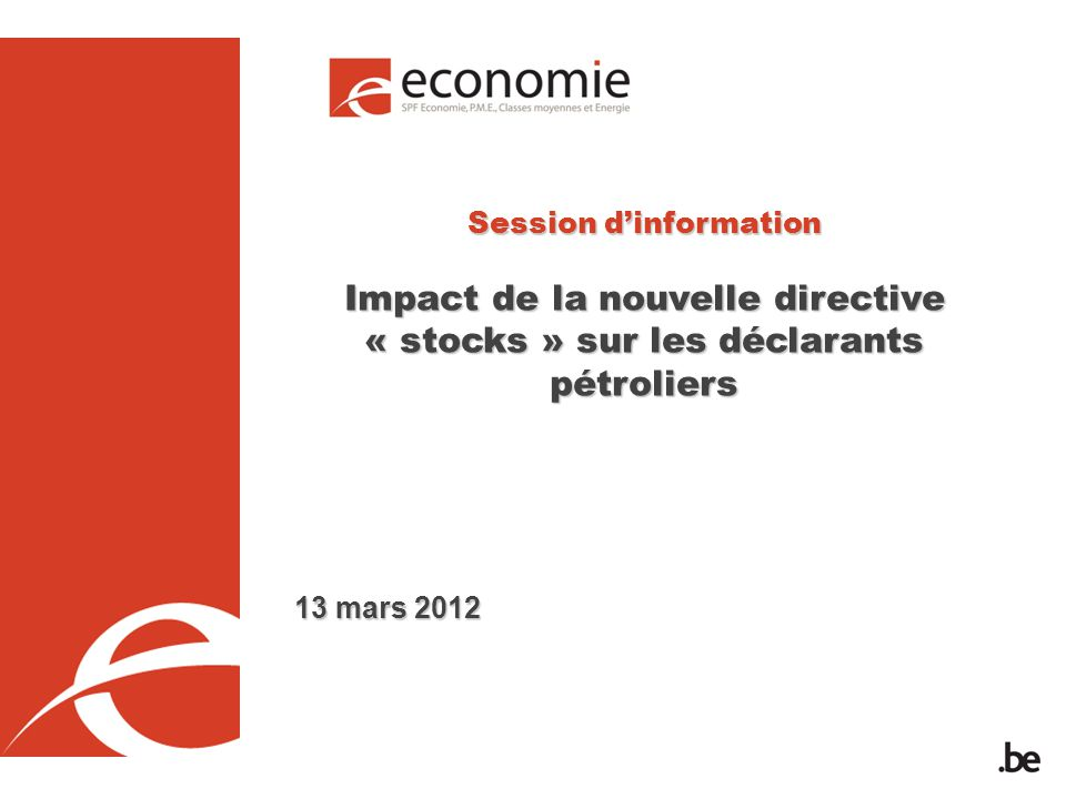 Session dinformation Impact de la nouvelle directive « stocks » sur les déclarants pétroliers 13 mars 2012