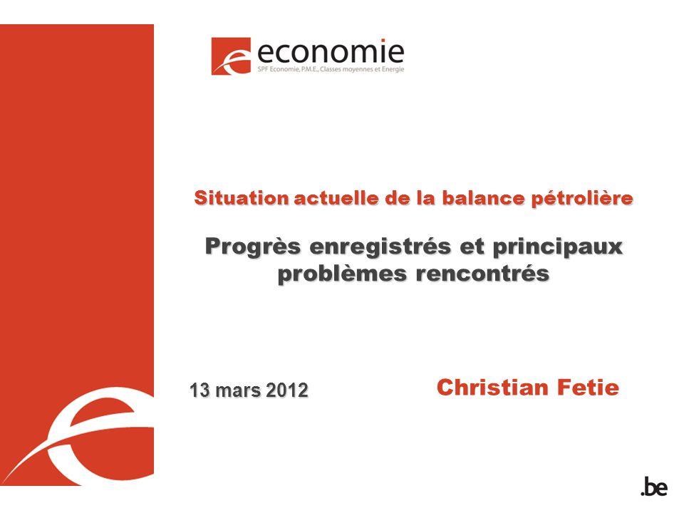 Situation actuelle de la balance pétrolière Progrès enregistrés et principaux problèmes rencontrés Christian Fetie 13 mars 2012