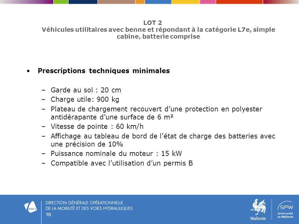 16 Prescriptions techniques minimales –Garde au sol : 20 cm –Charge utile: 900 kg –Plateau de chargement recouvert dune protection en polyester antidé