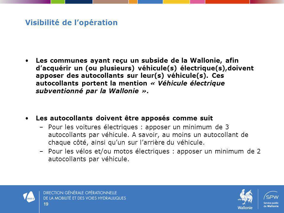 19 Visibilité de lopération Les communes ayant reçu un subside de la Wallonie, afin dacquérir un (ou plusieurs) véhicule(s) électrique(s),doivent appo