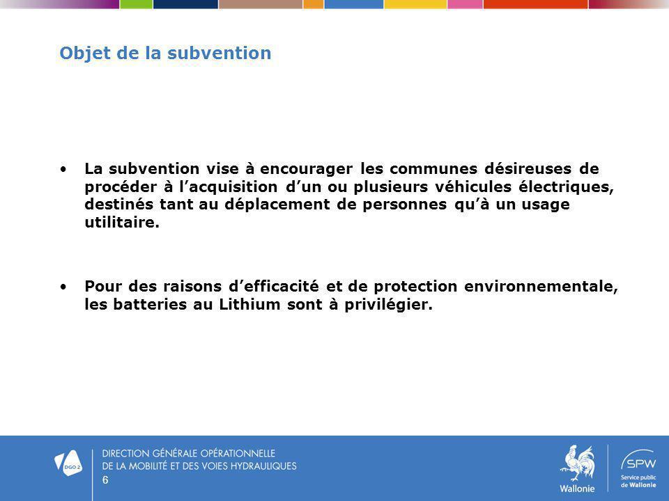 6 Objet de la subvention La subvention vise à encourager les communes désireuses de procéder à lacquisition dun ou plusieurs véhicules électriques, de