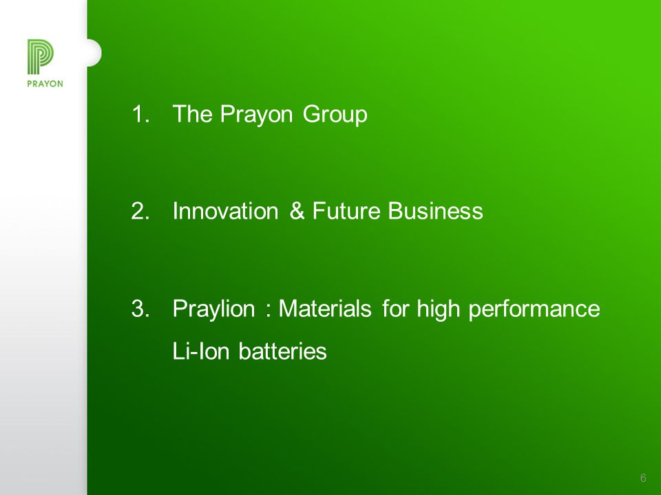 6 1.The Prayon Group 2.Innovation & Future Business 3.Praylion : Materials for high performance Li-Ion batteries