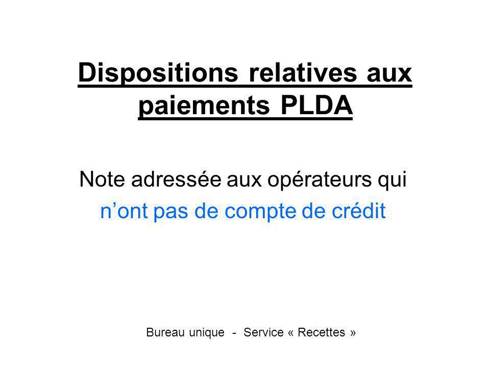 Dispositions relatives aux paiements PLDA Note adressée aux opérateurs qui nont pas de compte de crédit Bureau unique - Service « Recettes »
