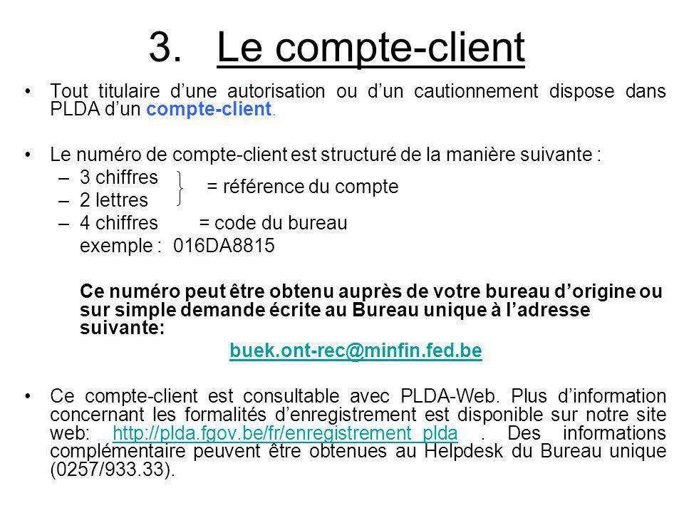 3.Le compte-client Tout titulaire dune autorisation ou dun cautionnement dispose dans PLDA dun compte-client. Le numéro de compte-client est structuré