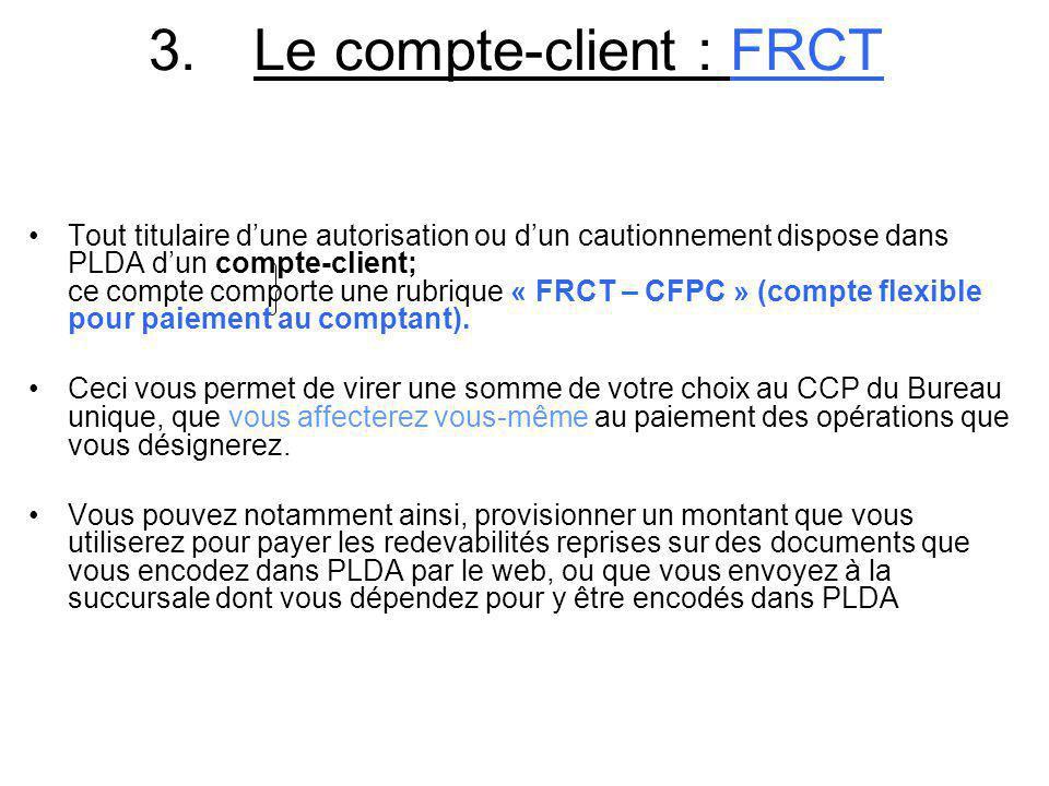 3.Le compte-client : FRCT Tout titulaire dune autorisation ou dun cautionnement dispose dans PLDA dun compte-client; ce compte comporte une rubrique «