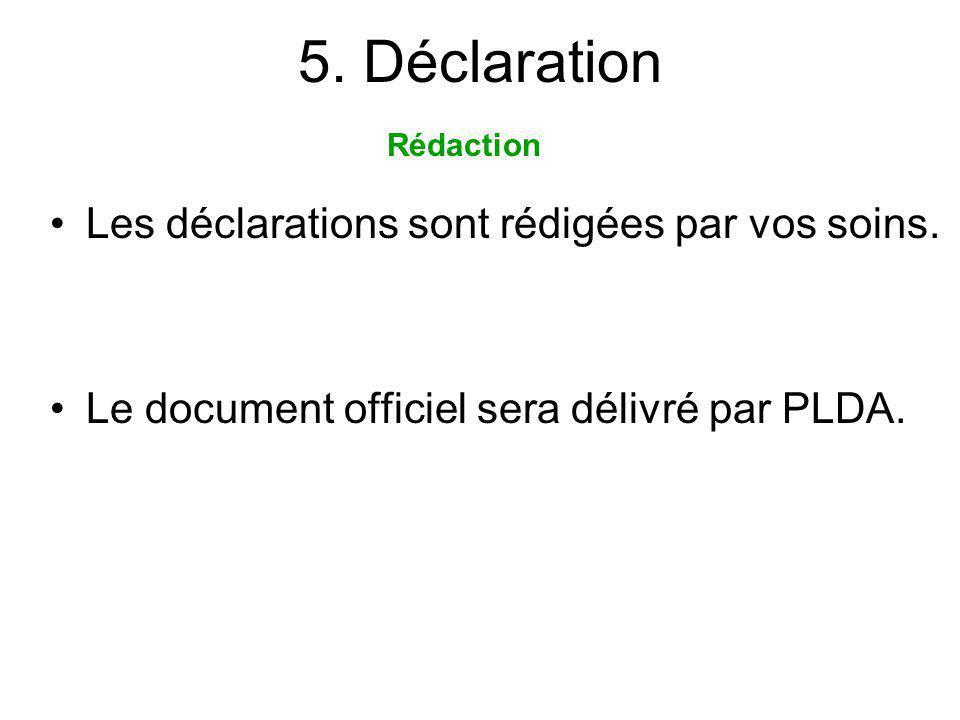 5. Déclaration Les déclarations sont rédigées par vos soins. Le document officiel sera délivré par PLDA. Rédaction