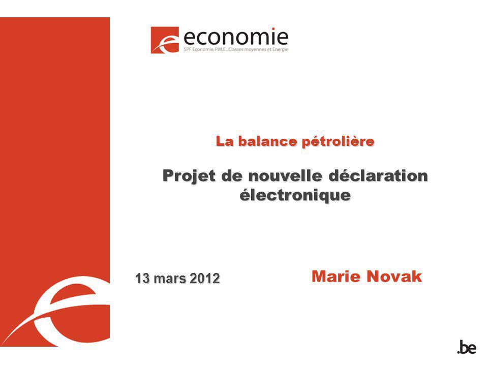 La balance pétrolière Projet de nouvelle déclaration électronique Marie Novak 13 mars 2012