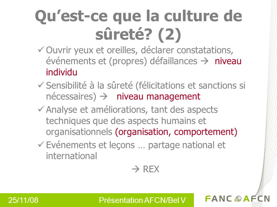 25/11/08 Présentation AFCN/Bel V The lifespan of a hypothetical organisation through the production-protection space Production Protection Bankruptcy Catastrophe incident accident Better defences converted to increase production