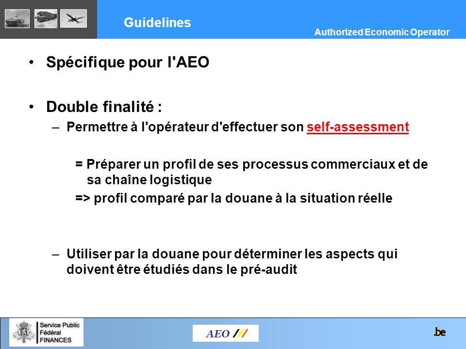 Spécifique pour l'AEO Double finalité : –Permettre à l'opérateur d'effectuer son self-assessment = Préparer un profil de ses processus commerciaux et