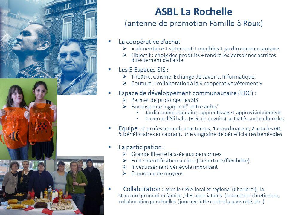 ASBL La Rochelle (antenne de promotion Famille à Roux) La coopérative dachat = alimentaire + vêtement + meubles + jardin communautaire Objectif : choi