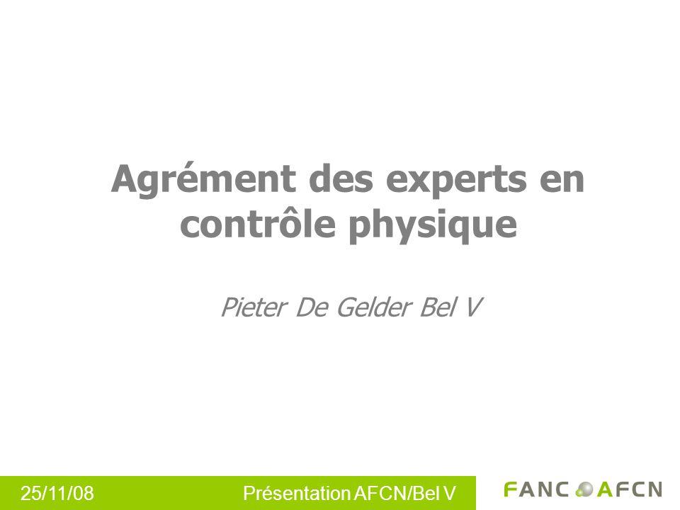 25/11/08 Présentation AFCN/Bel V 1 Agrément des experts en contrôle physique Pieter De Gelder Bel V