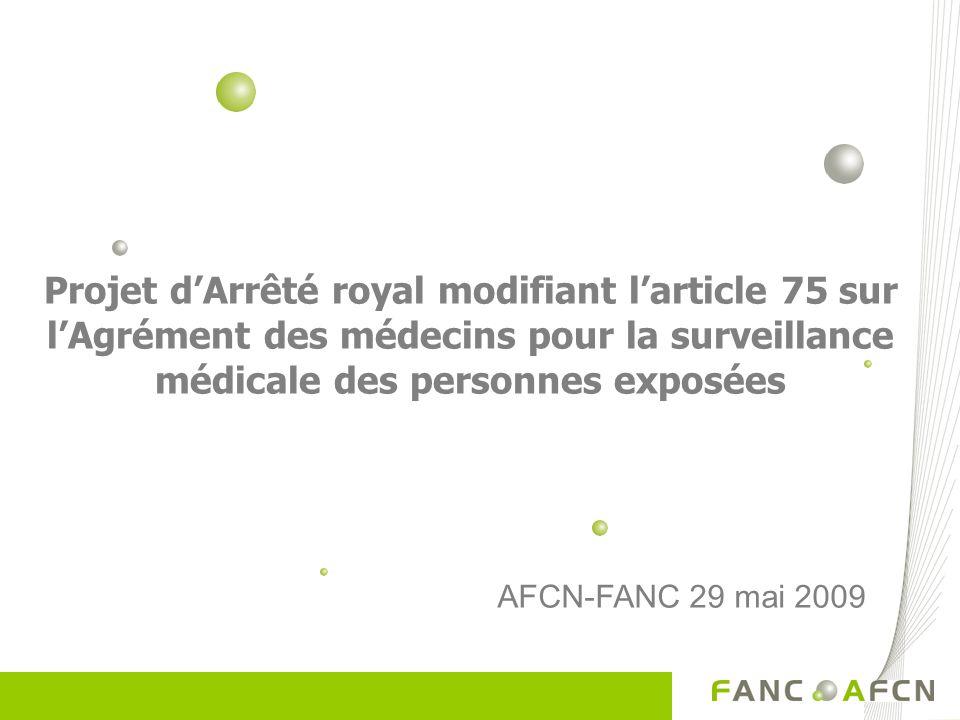Projet dArrêté royal modifiant larticle 75 sur lAgrément des médecins pour la surveillance médicale des personnes exposées AFCN-FANC 29 mai 2009