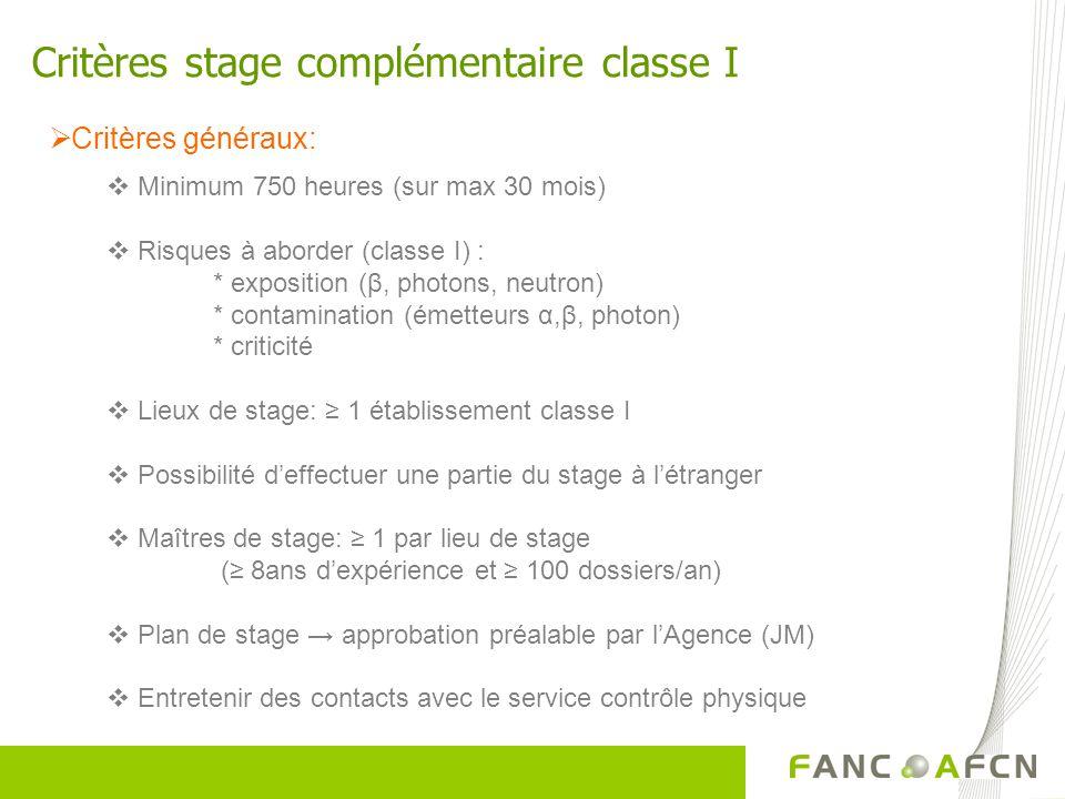 Critères stage complémentaire classe I Critères généraux: Minimum 750 heures (sur max 30 mois) Risques à aborder (classe I) : * exposition (β, photons