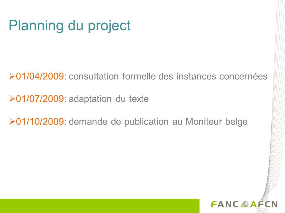 Planning du project 01/04/2009: consultation formelle des instances concernées 01/07/2009: adaptation du texte 01/10/2009: demande de publication au Moniteur belge