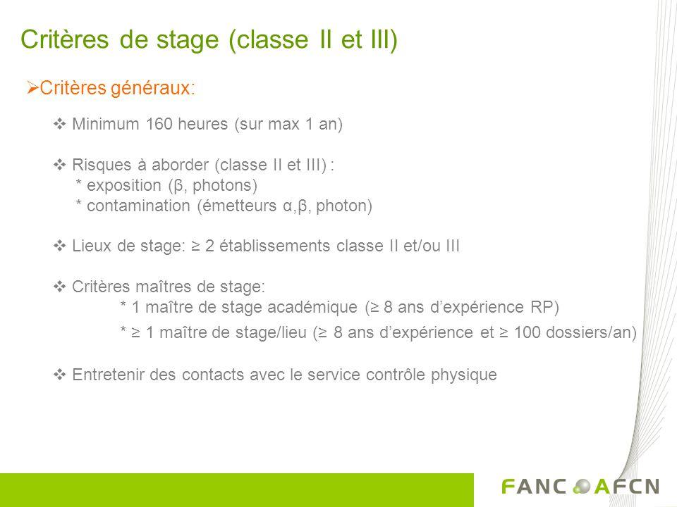 Critères de stage (classe II et III) Critères généraux: Minimum 160 heures (sur max 1 an) Risques à aborder (classe II et III) : * exposition (β, phot