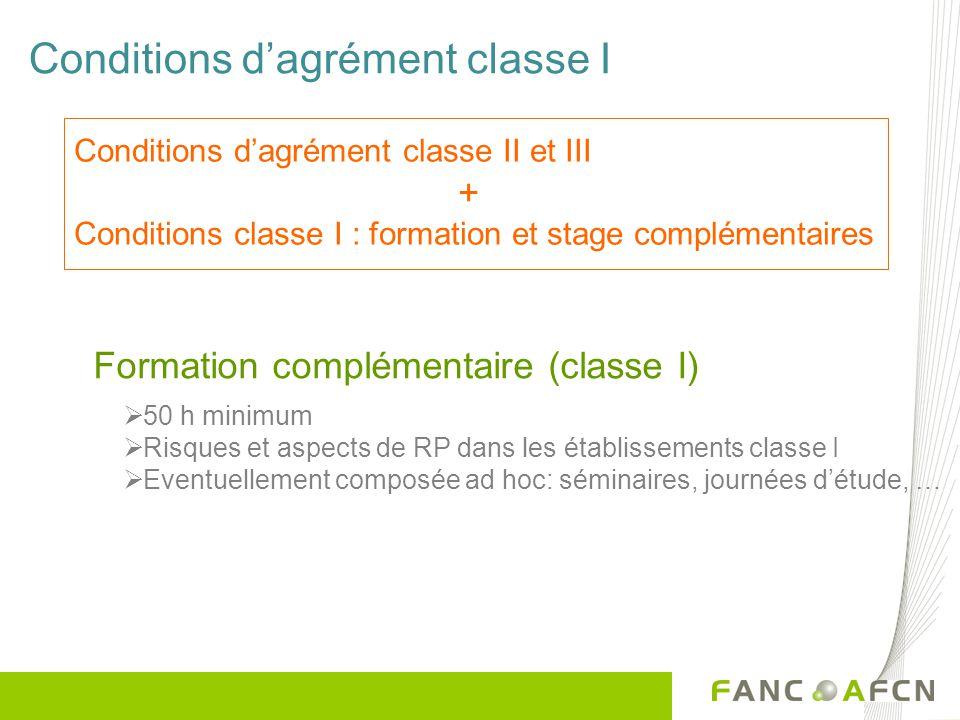 Conditions dagrément classe I Formation complémentaire (classe I) 50 h minimum Risques et aspects de RP dans les établissements classe I Eventuellemen