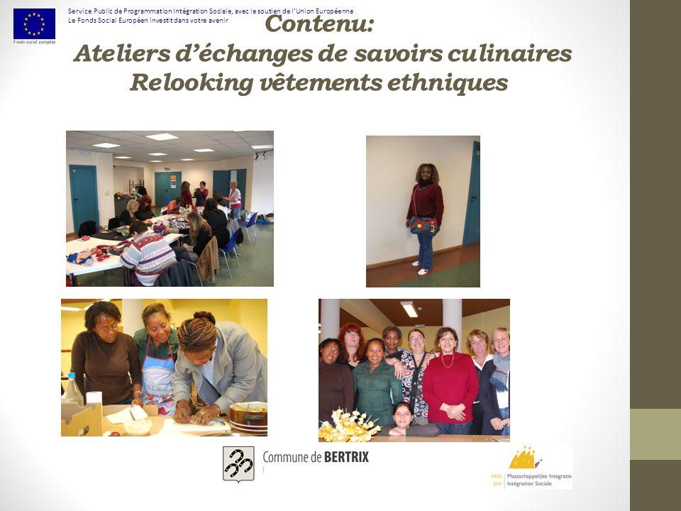 Contenu: Ateliers déchanges de savoirs culinaires Relooking vêtements ethniques Service Public de Programmation Intégration Sociale, avec le soutien de lUnion Européenne Le Fonds Social Européen investit dans votre avenir
