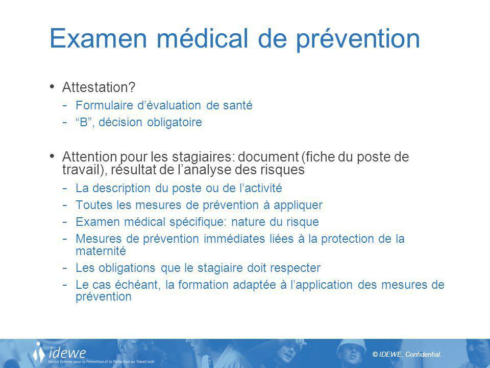 © IDEWE. Confidential. Examen médical de prévention Attestation? - Formulaire dévaluation de santé - B, décision obligatoire Attention pour les stagia