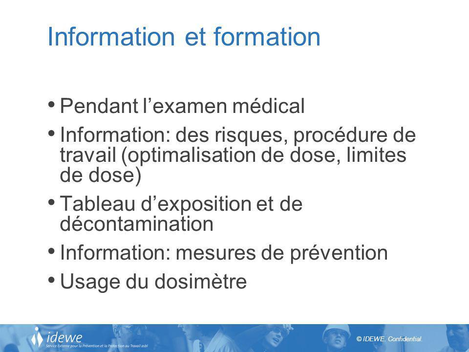 © IDEWE. Confidential. Information et formation Pendant lexamen médical Information: des risques, procédure de travail (optimalisation de dose, limite
