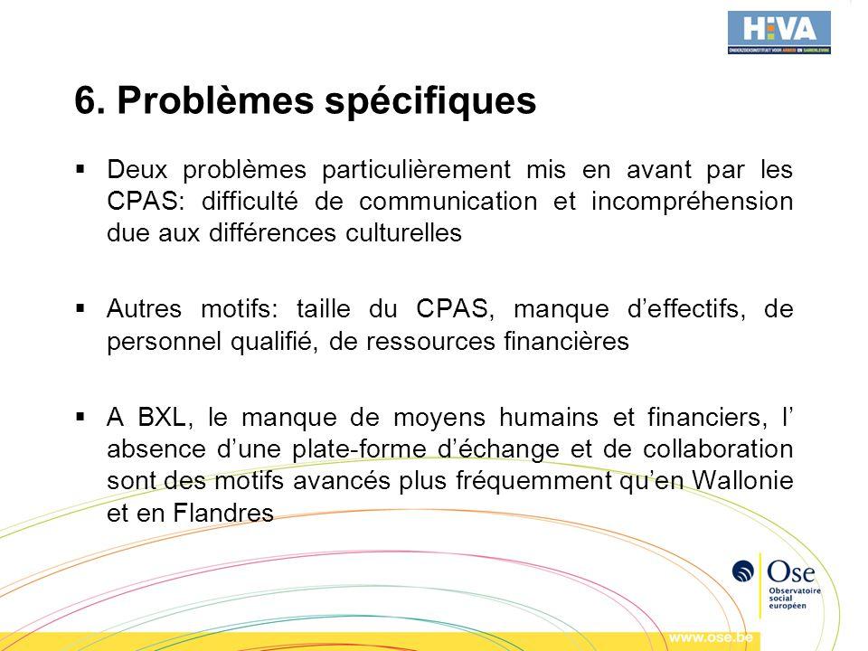 6. Problèmes spécifiques Deux problèmes particulièrement mis en avant par les CPAS: difficulté de communication et incompréhension due aux différences