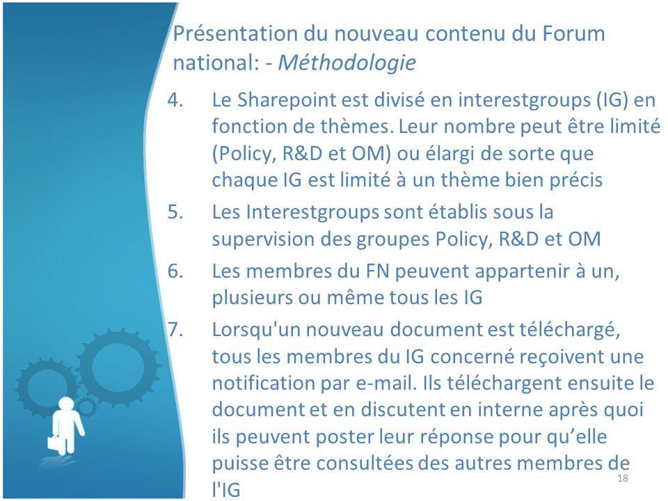 18 Présentation du nouveau contenu du Forum national: - Méthodologie 4.Le Sharepoint est divisé en interestgroups (IG) en fonction de thèmes.