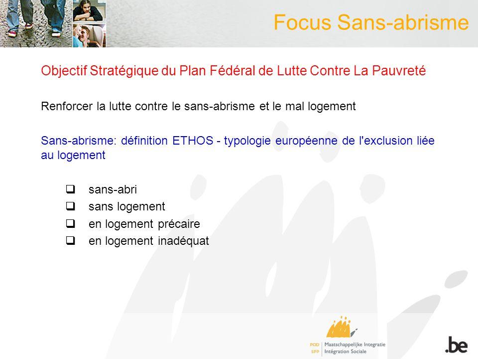 Focus Sans-abrisme Objectif Stratégique du Plan Fédéral de Lutte Contre La Pauvreté Renforcer la lutte contre le sans-abrisme et le mal logement Sans-