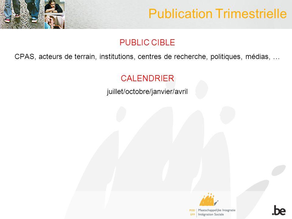 Publication Trimestrielle PUBLIC CIBLE CPAS, acteurs de terrain, institutions, centres de recherche, politiques, médias, … CALENDRIER juillet/octobre/janvier/avril