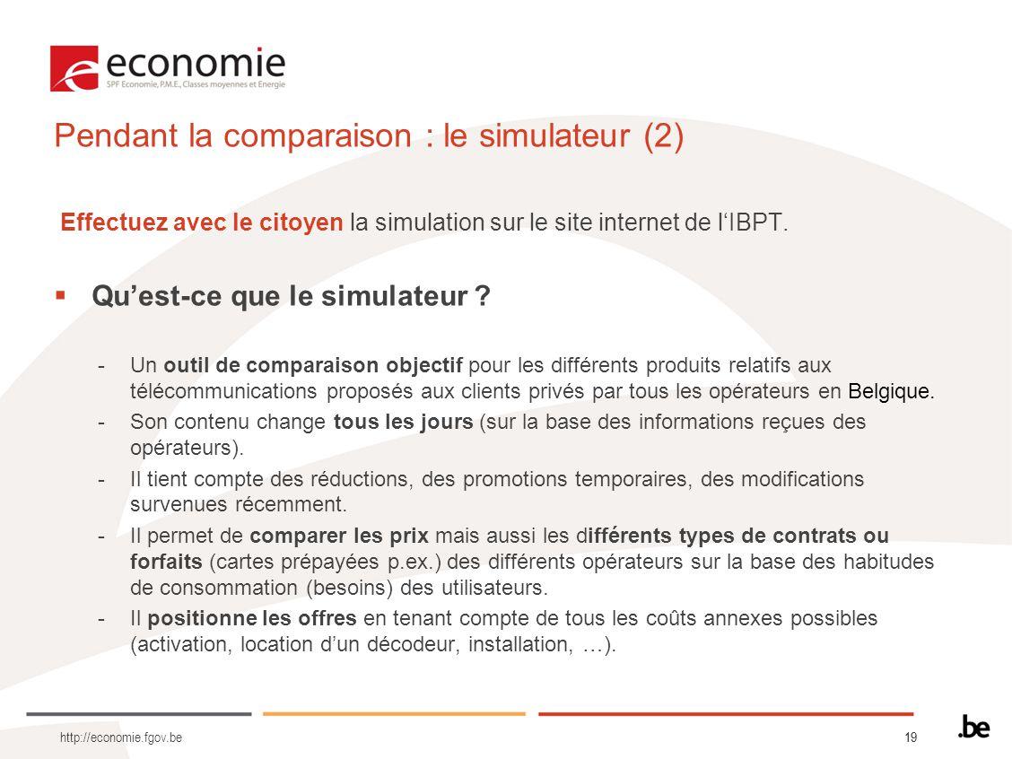 19 http://economie.fgov.be Pendant la comparaison : le simulateur (2) Effectuez avec le citoyen la simulation sur le site internet de lIBPT. Quest-ce