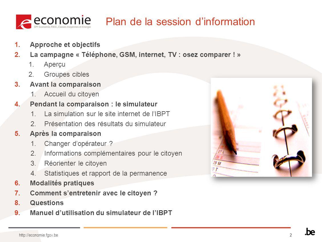 22 http://economie.fgov.be Plan de la session dinformation 1.Approche et objectifs 2.La campagne « Téléphone, GSM, internet, TV : osez comparer ! » 1.