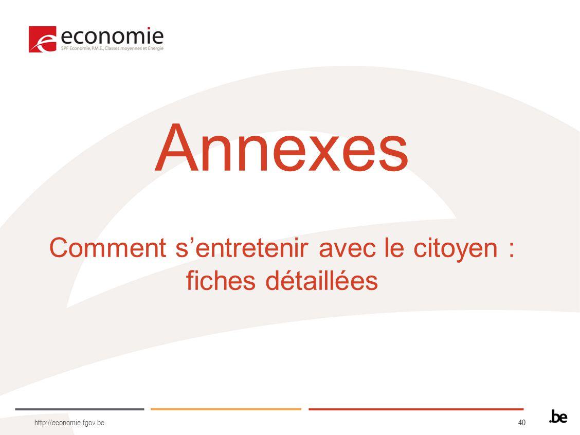 40 Annexes Comment sentretenir avec le citoyen : fiches détaillées http://economie.fgov.be