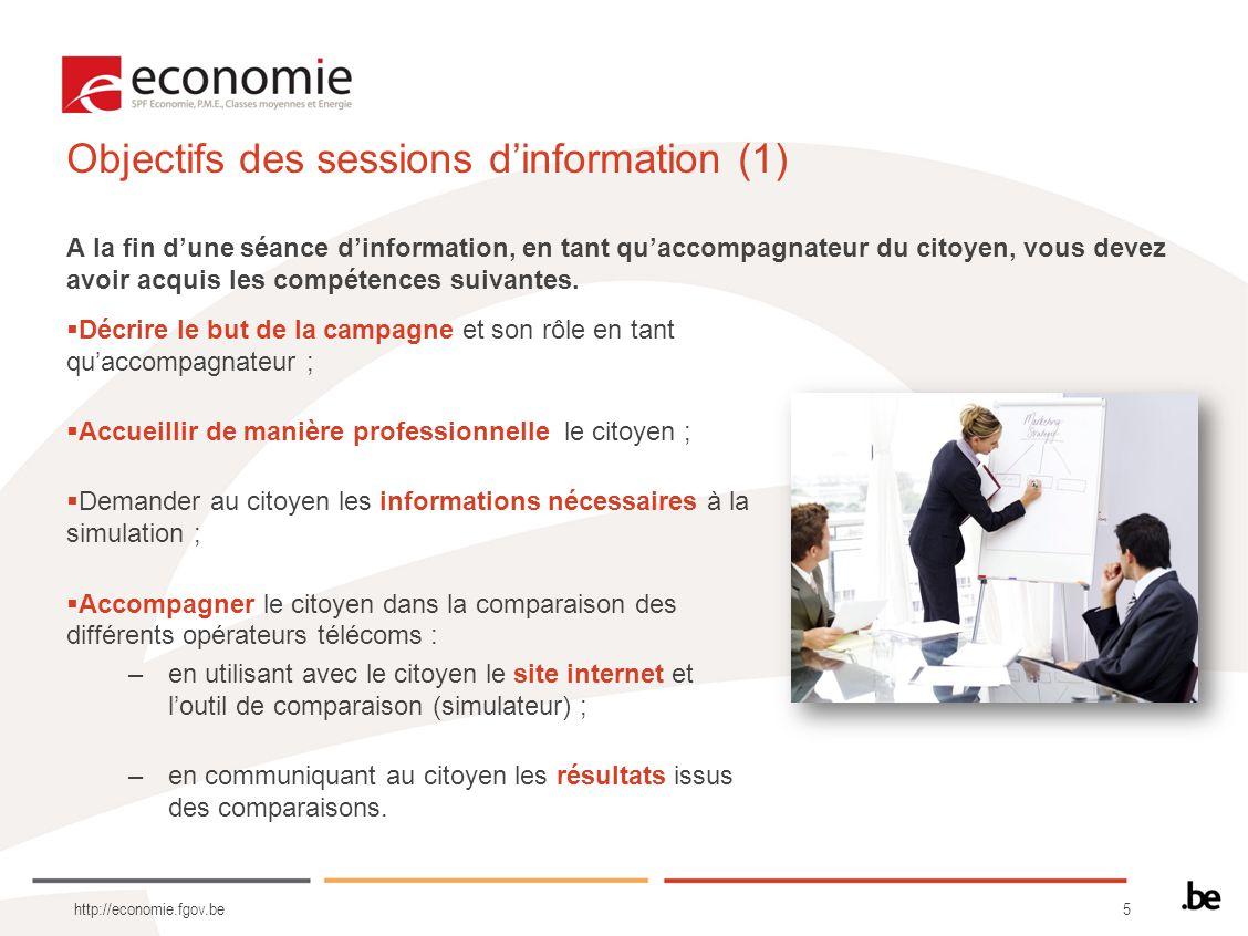 5 http://economie.fgov.be Objectifs des sessions dinformation (1) Décrire le but de la campagne et son rôle en tant quaccompagnateur ; Accueillir de m