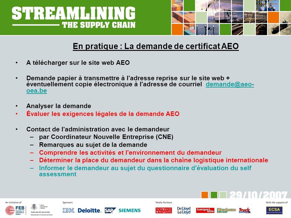 En pratique : La demande de certificat AEO A télécharger sur le site web AEO Demande papier à transmettre à l'adresse reprise sur le site web + éventu