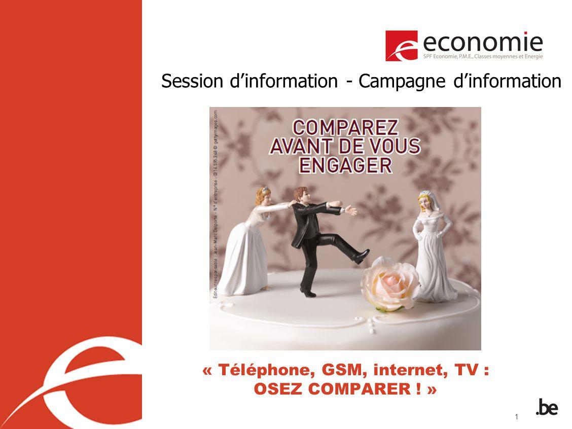 22 http://economie.fgov.be Plan de la session dinformation 1.Approche et objectifs 2.La campagne « Téléphone, GSM, internet, TV : osez comparer .