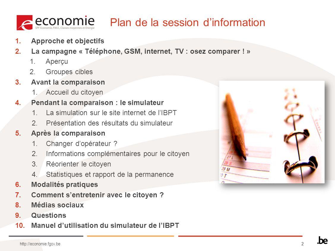 13 http://economie.fgov.be Le premier contact avec le citoyen : « POCPOC » (1) Présentation ou prise de contact –Vous vous présentez –Vous veillez à un contact agréable (verbal + non verbal) Ex.