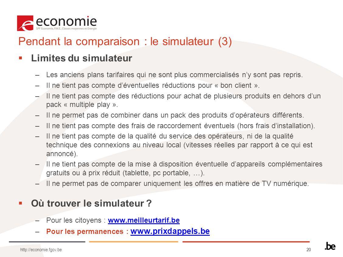 20 http://economie.fgov.be Pendant la comparaison : le simulateur (3) Limites du simulateur –Les anciens plans tarifaires qui ne sont plus commercialisés ny sont pas repris.