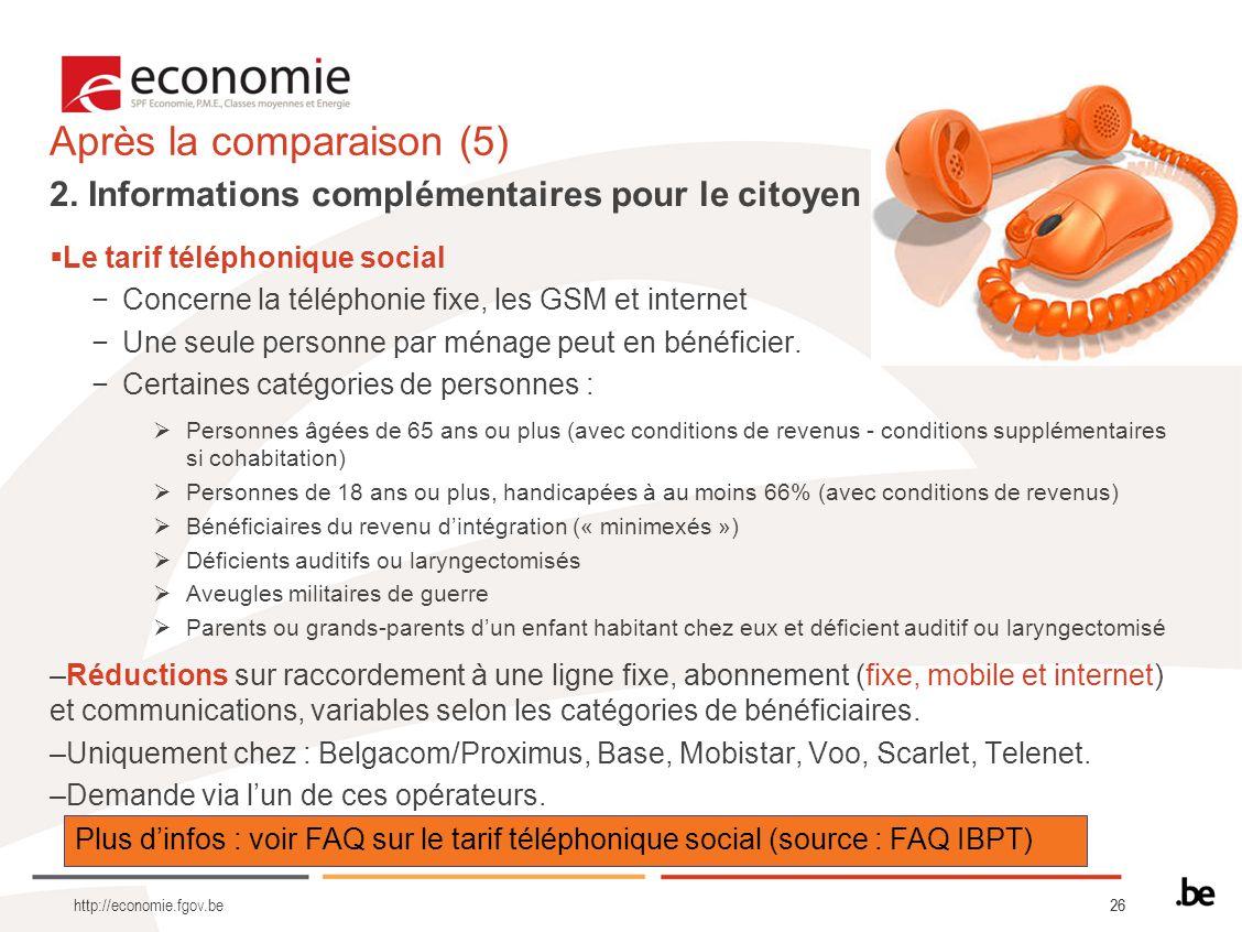 26 http://economie.fgov.be Après la comparaison (5) Plus dinfos : voir FAQ sur le tarif téléphonique social (source : FAQ IBPT) 2. Informations complé