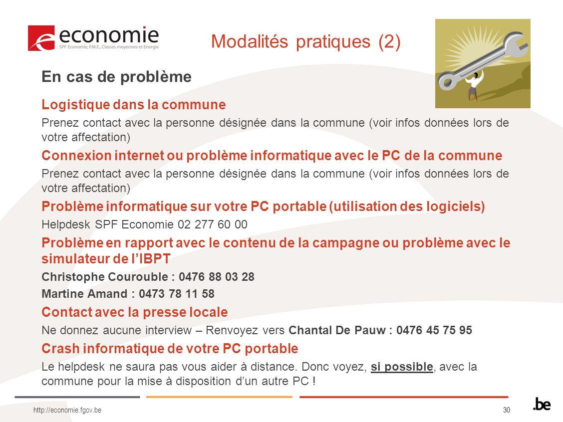 30 Modalités pratiques (2) http://economie.fgov.be En cas de problème Logistique dans la commune Prenez contact avec la personne désignée dans la comm