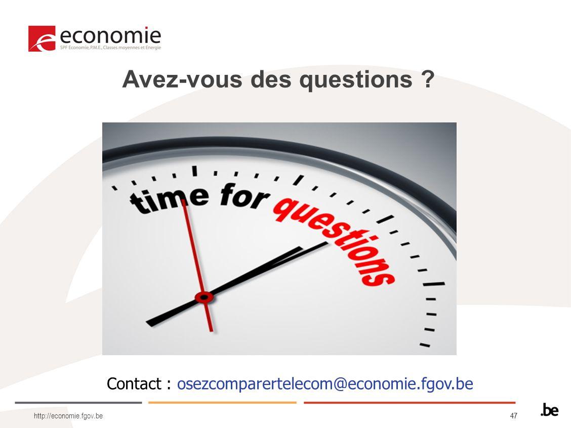 47 Avez-vous des questions ? http://economie.fgov.be Contact : osezcomparertelecom@economie.fgov.be